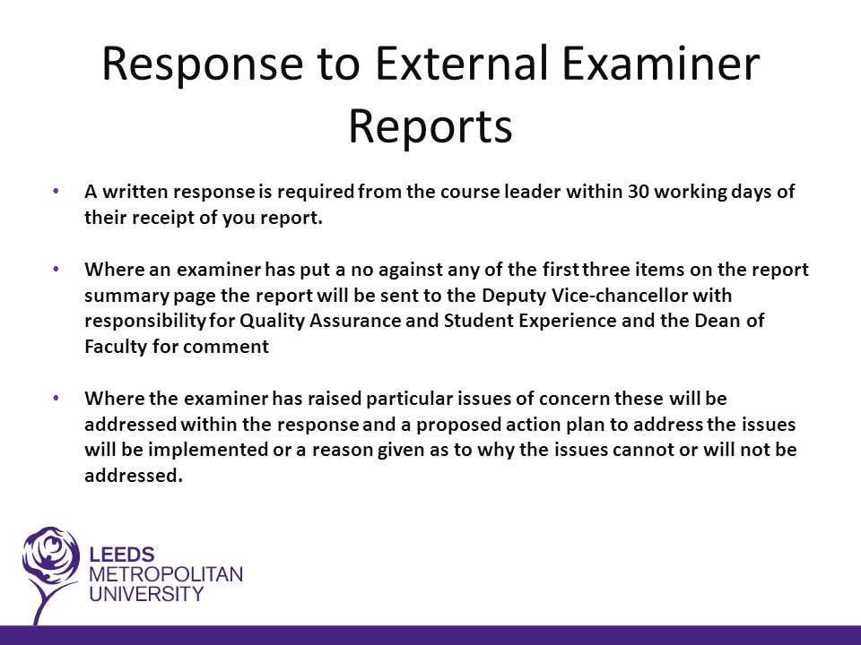 Response to External Examiner Reports A written response is required from the course leader within 30 working days of their receipt of you report.