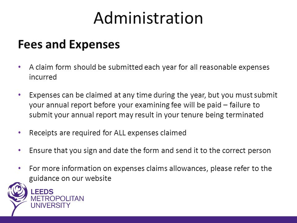 EXTERNAL EXAMINER FEES AND EXPENSES You will be sent from the QAFP team via e-mail around Easter time a link to our web pages where you will find: report templates and an expenses claim form to fill out when you have completed your examining duties You are required to fill out a risk assessment and insurance declaration for EACH year of your tenure for any car journeys that you make during your duties if you fail to do so then your travel expenses will not be paid to you