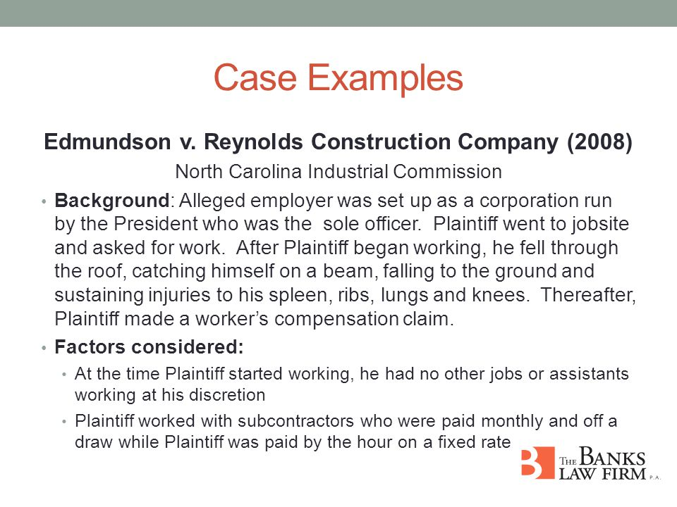 Case Examples Edmundson v. Reynolds Construction Company (2008) North Carolina Industrial Commission Background: Alleged employer was set up as a corp