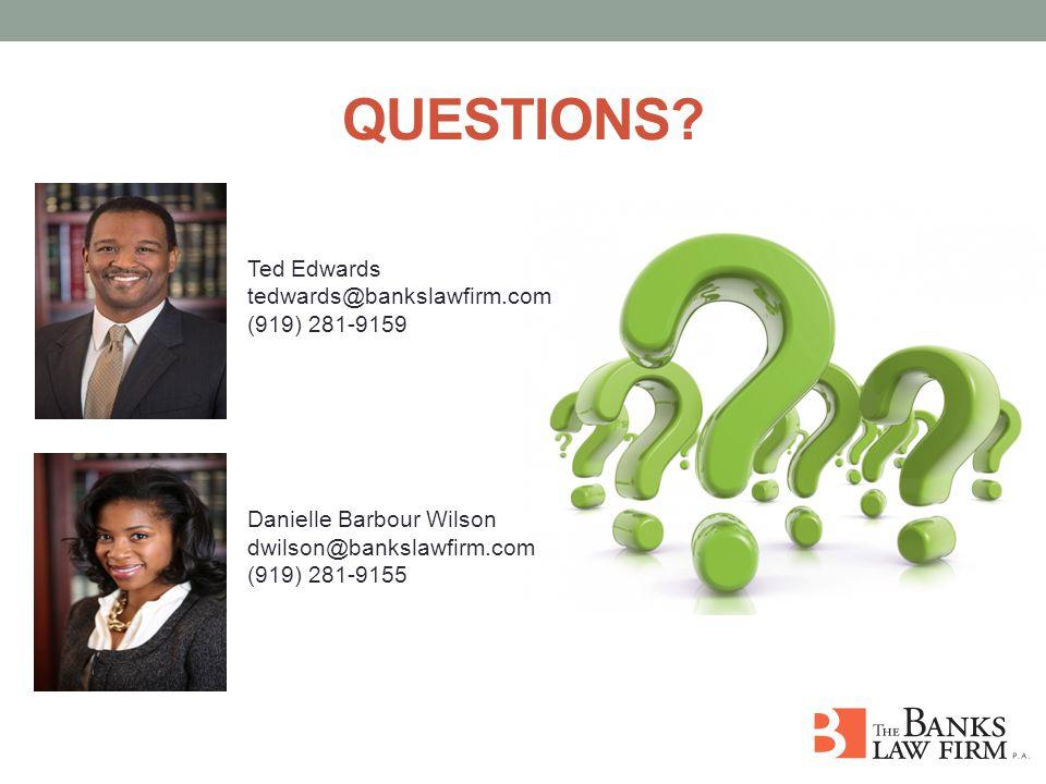 QUESTIONS? Ted Edwards tedwards@bankslawfirm.com (919) 281-9159 Danielle Barbour Wilson dwilson@bankslawfirm.com (919) 281-9155