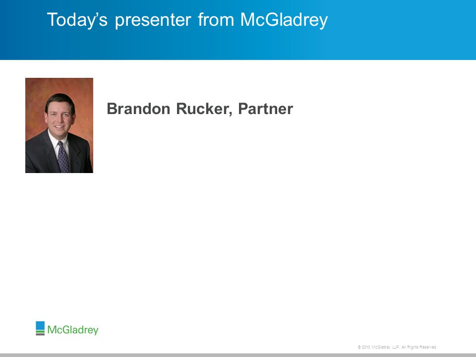 © 2013 McGladrey LLP. All Rights Reserved. Today's presenter from McGladrey Brandon Rucker, Partner