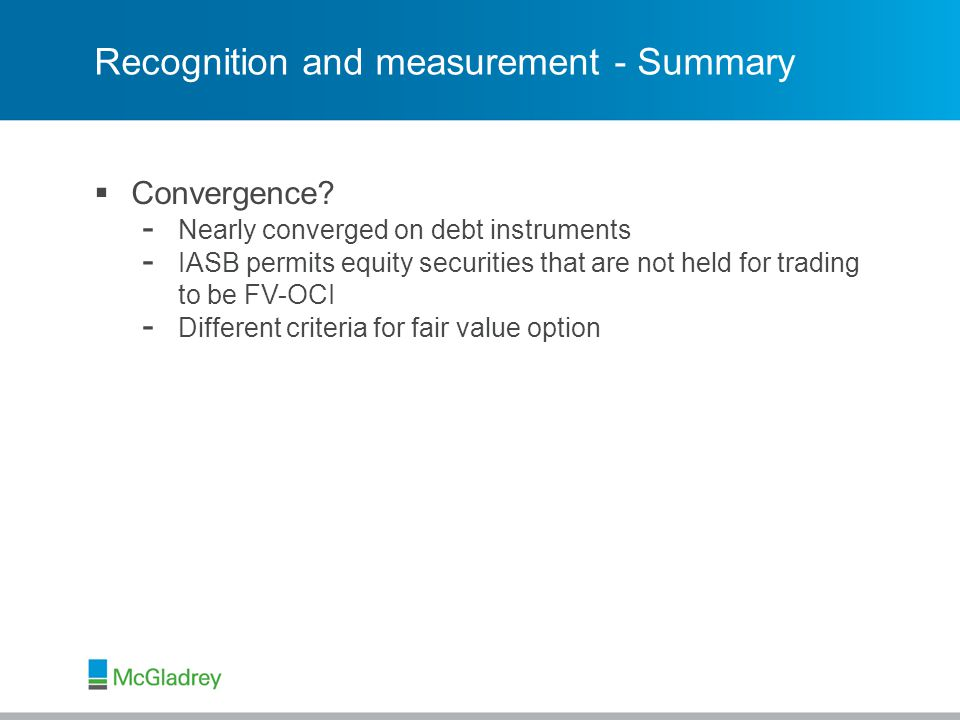 © 2013 McGladrey LLP. All Rights Reserved. Recognition and measurement - Summary  Convergence.