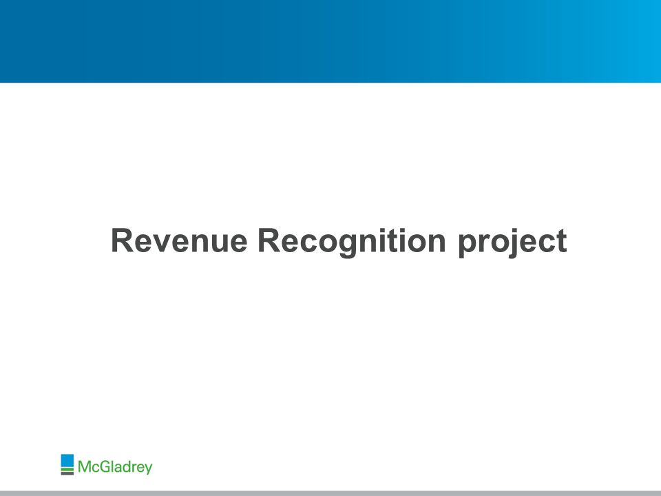 © 2013 McGladrey LLP. All Rights Reserved. Revenue Recognition project