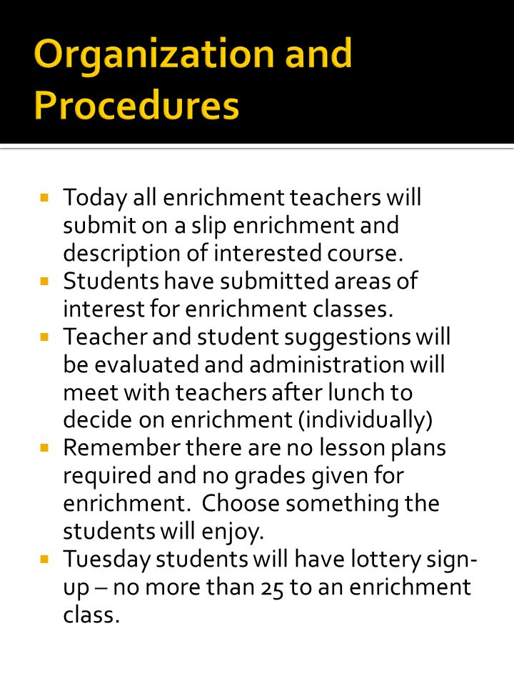  Today all enrichment teachers will submit on a slip enrichment and description of interested course.  Students have submitted areas of interest for