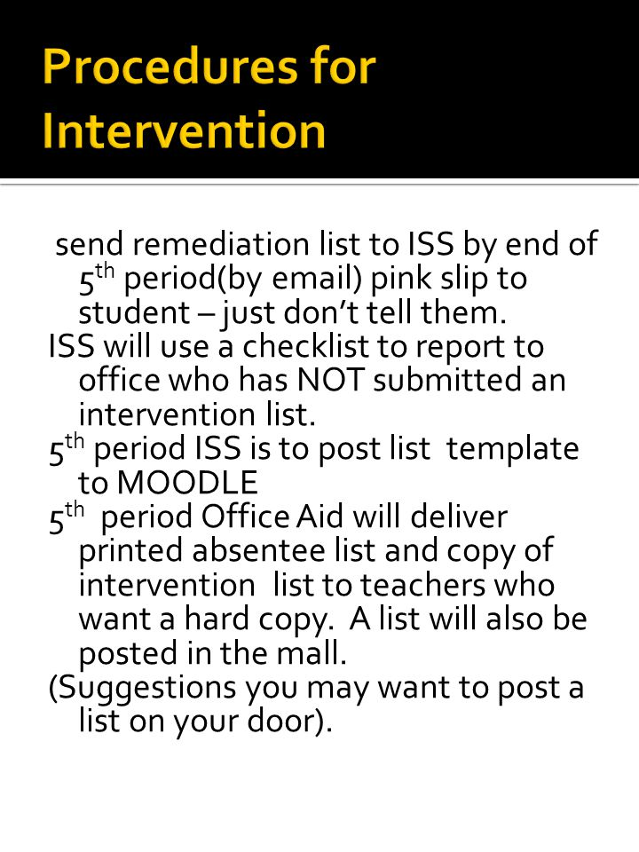 send remediation list to ISS by end of 5 th period(by email) pink slip to student – just don't tell them. ISS will use a checklist to report to office