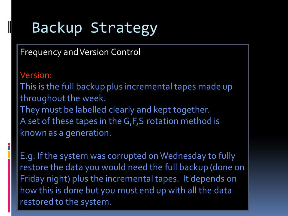 Backup Strategy Frequency and Version Control Version: This is the full backup plus incremental tapes made up throughout the week.