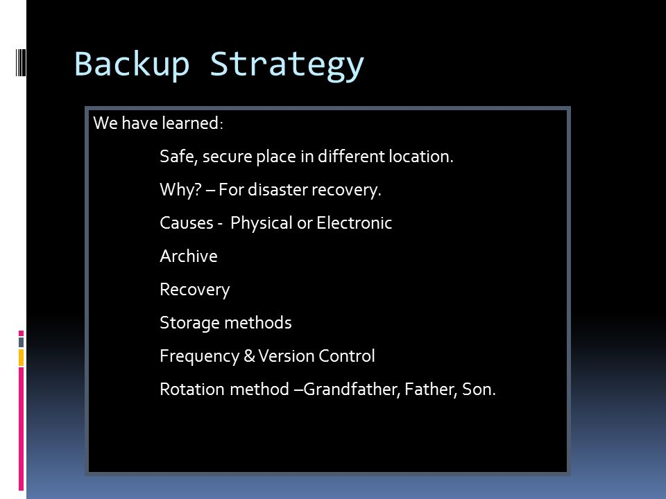 Backup Strategy We have learned: Safe, secure place in different location.