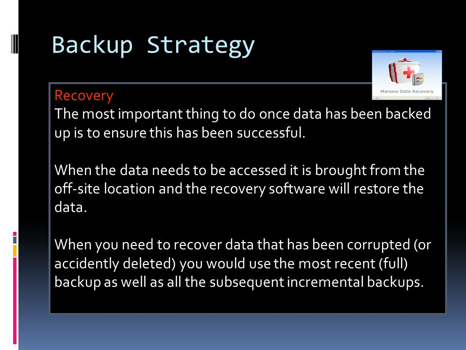 Backup Strategy Recovery The most important thing to do once data has been backed up is to ensure this has been successful.