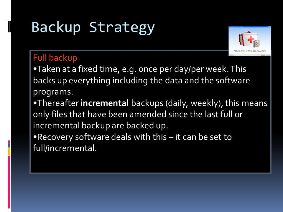 Backup Strategy Full backup Taken at a fixed time, e.g.