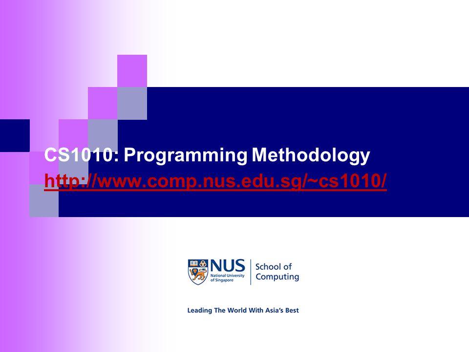 CS1010: Programming Methodology http://www.comp.nus.edu.sg/~cs1010/ http://www.comp.nus.edu.sg/~cs1010/