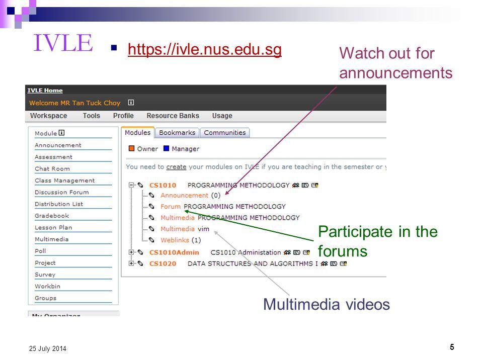 IVLE 5 25 July 2014  https://ivle.nus.edu.sg https://ivle.nus.edu.sg Watch out for announcements Participate in the forums Multimedia videos