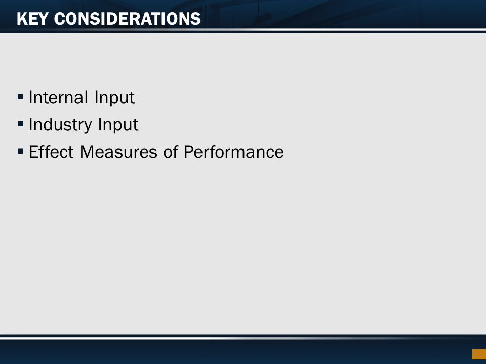KEY CONSIDERATIONS 13  Internal Input  Industry Input  Effect Measures of Performance