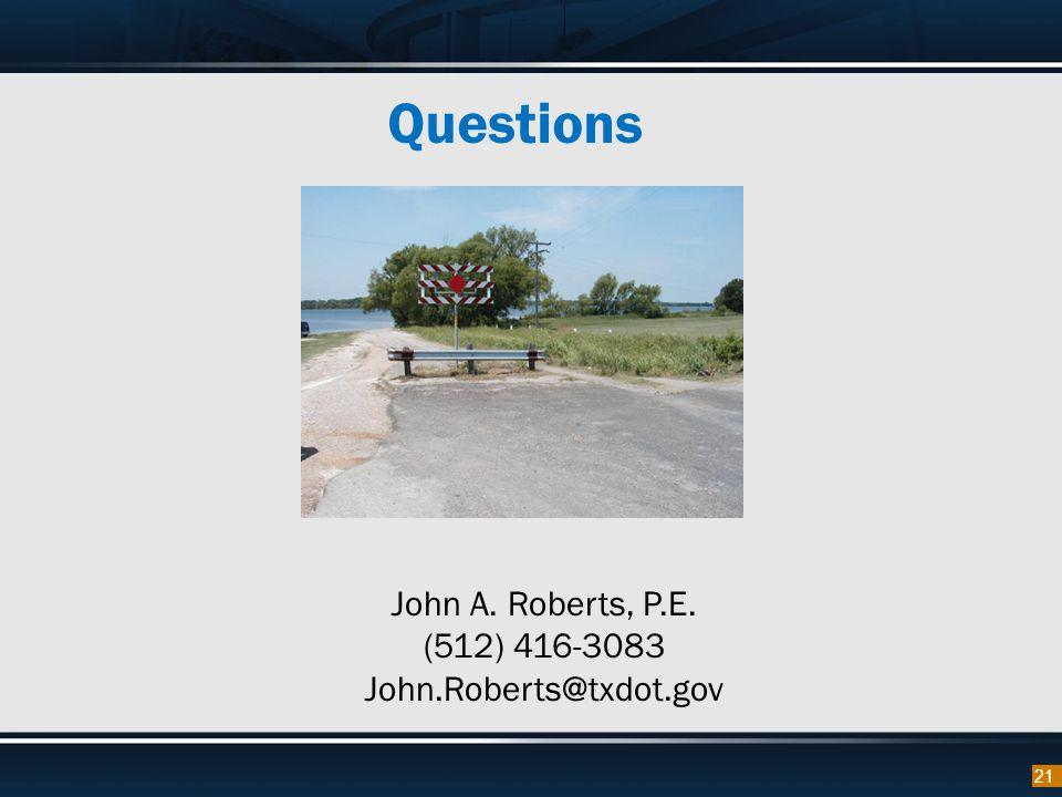 Questions 21 John A. Roberts, P.E. (512) 416-3083 John.Roberts@txdot.gov