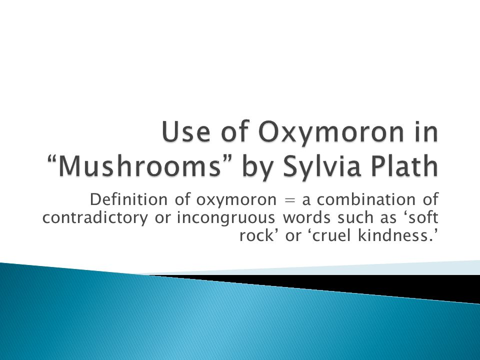 Definition of oxymoron = a combination of contradictory or incongruous words such as 'soft rock' or 'cruel kindness.'