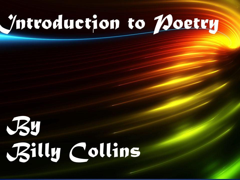 I Introduction to Poetry By Billy Collins