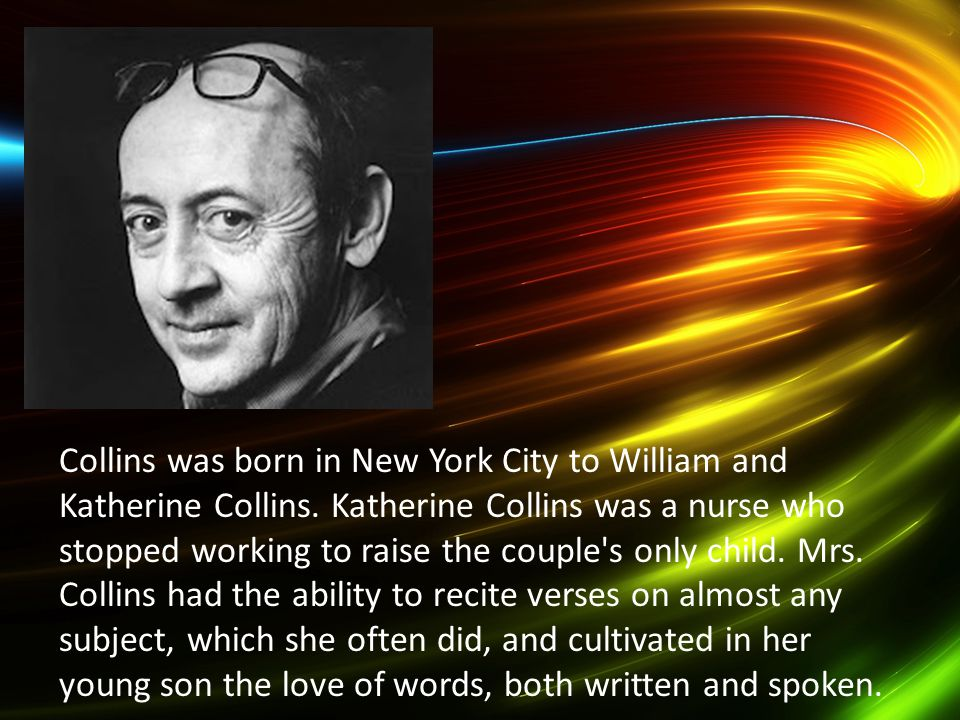 I Collins was born in New York City to William and Katherine Collins. Katherine Collins was a nurse who stopped working to raise the couple's only chi