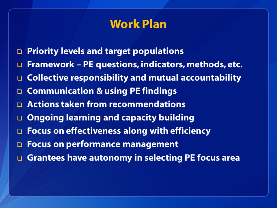 Work Plan  Priority levels and target populations  Framework – PE questions, indicators, methods, etc.