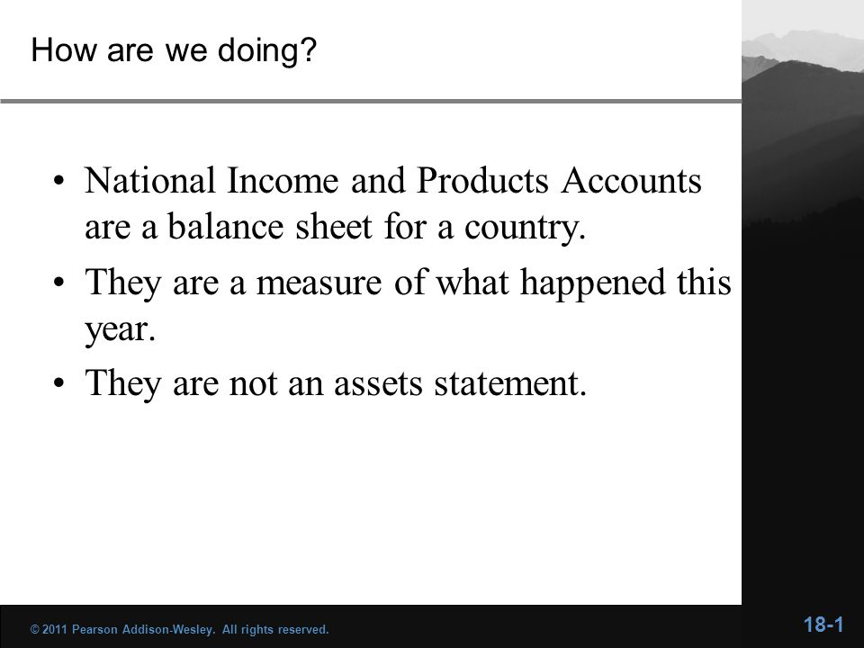 How are we doing? National Income and Products Accounts are a balance sheet for a country. They are a measure of what happened this year. They are not