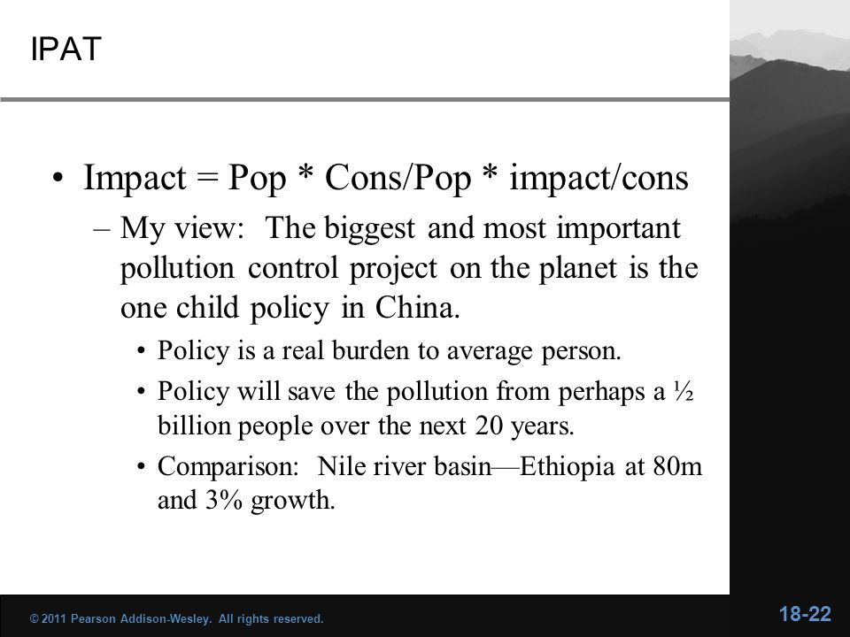 IPAT Impact = Pop * Cons/Pop * impact/cons –My view: The biggest and most important pollution control project on the planet is the one child policy in