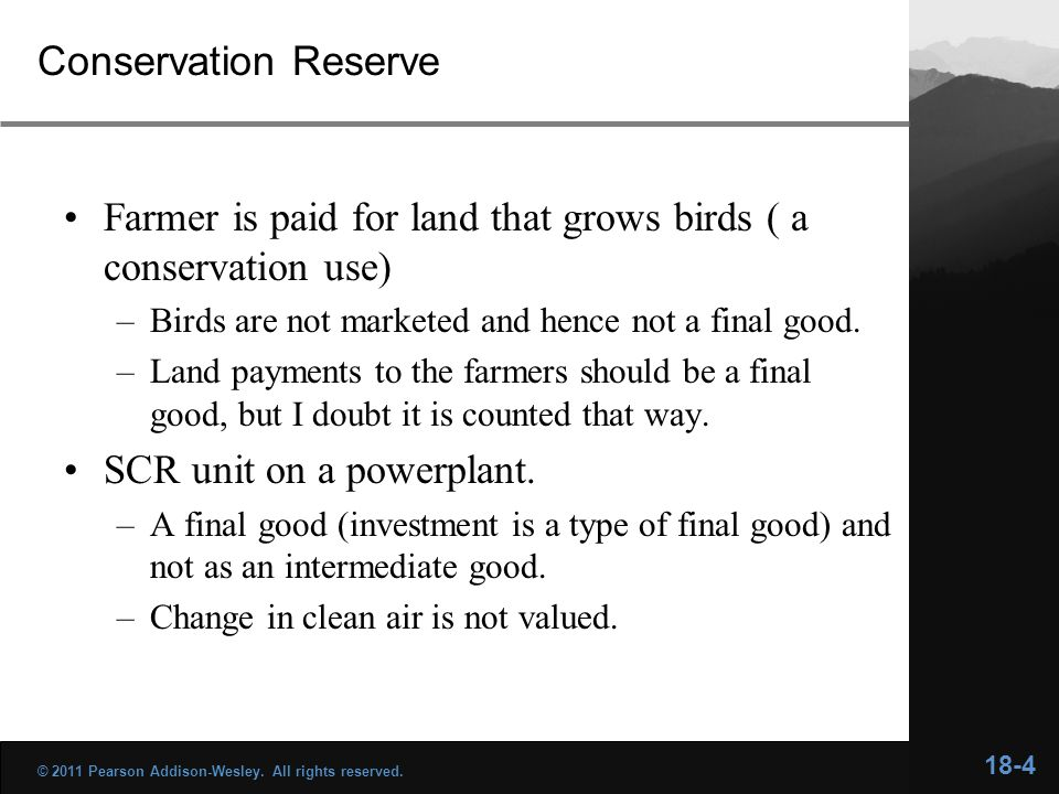 Conservation Reserve Farmer is paid for land that grows birds ( a conservation use) –Birds are not marketed and hence not a final good. –Land payments