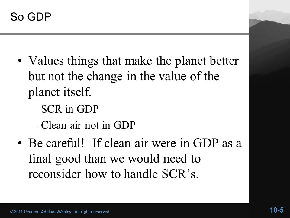 So GDP Values things that make the planet better but not the change in the value of the planet itself.
