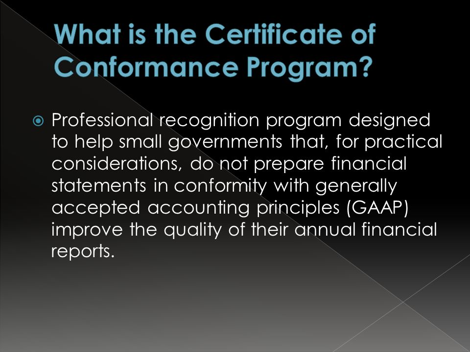  Professional recognition program designed to help small governments that, for practical considerations, do not prepare financial statements in conformity with generally accepted accounting principles (GAAP) improve the quality of their annual financial reports.