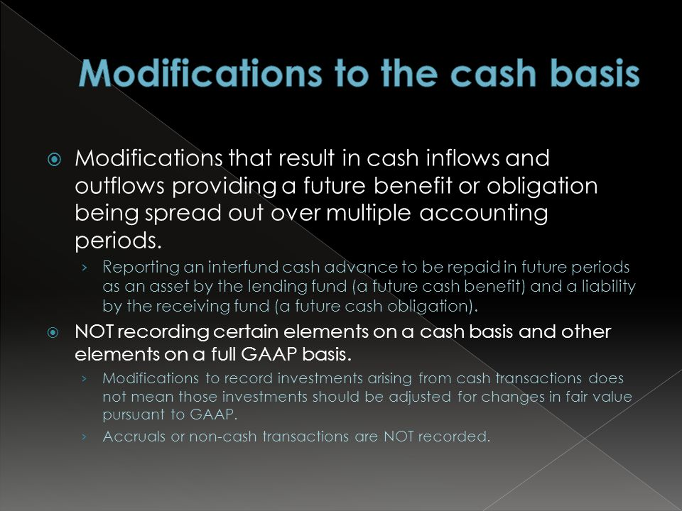  Modifications that result in cash inflows and outflows providing a future benefit or obligation being spread out over multiple accounting periods.