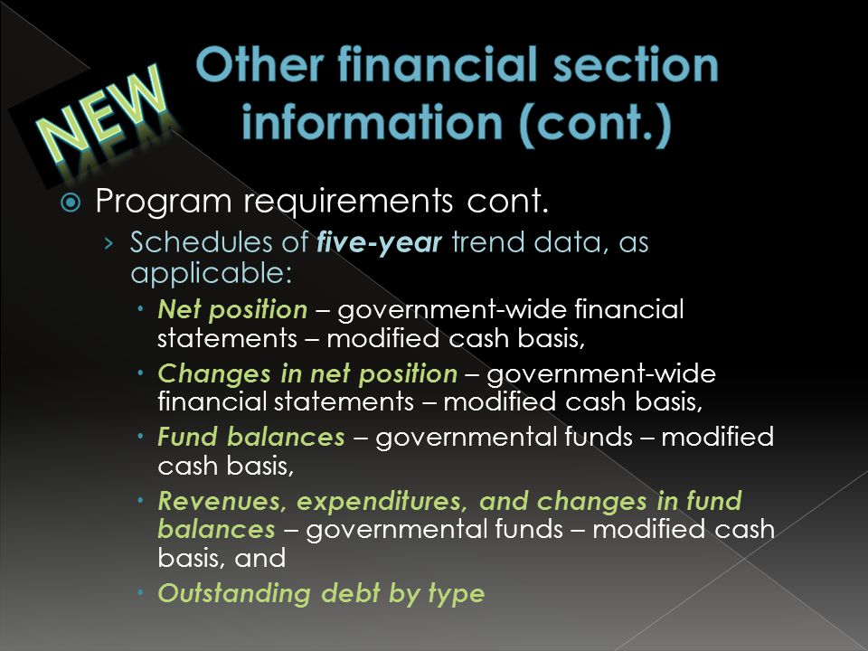  Program requirements cont. › Schedules of five-year trend data, as applicable:  Net position – government-wide financial statements – modified cash