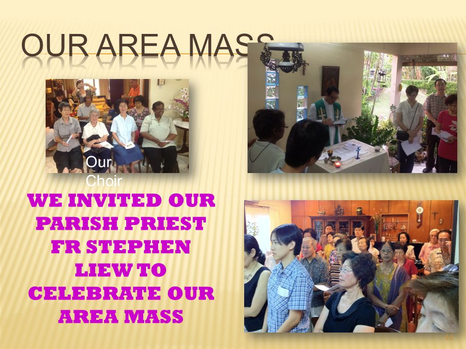 WE INVITED OUR PARISH PRIEST FR STEPHEN LIEW TO CELEBRATE OUR AREA MASS Our Choir 11
