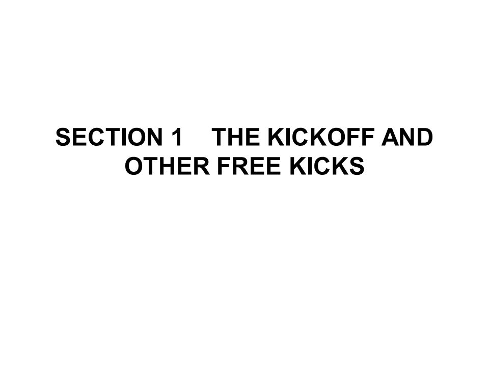 SECTION 1 THE KICKOFF AND OTHER FREE KICKS