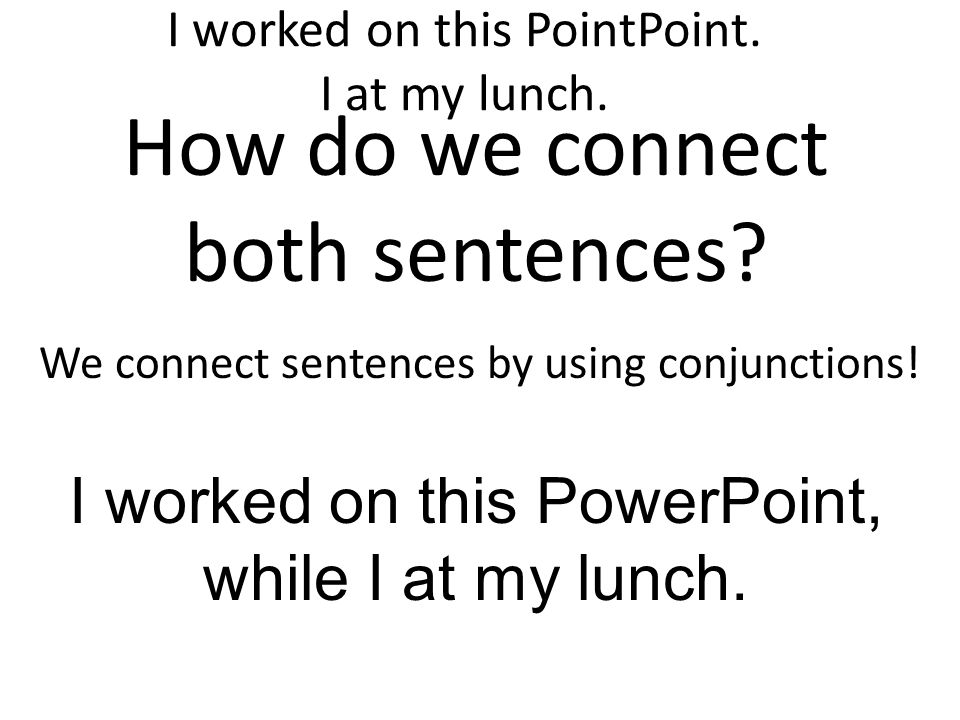 So what did we do today? Today I used and identified conjunctions and transitions in sentences.