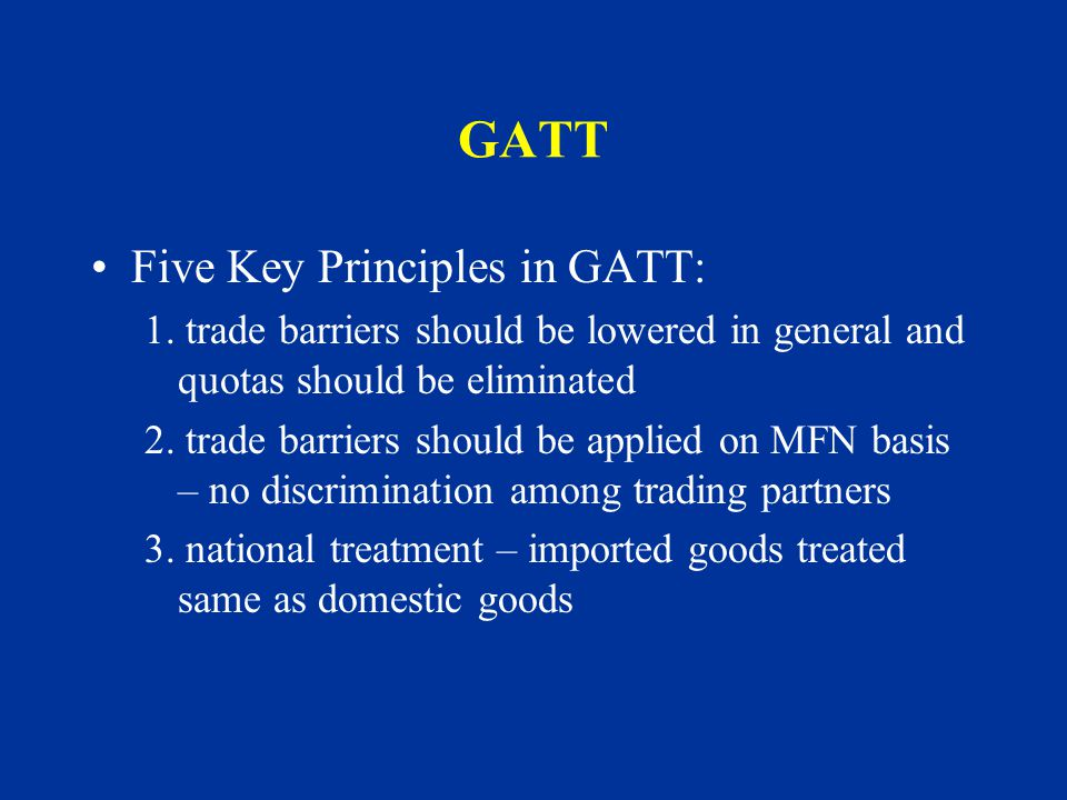 GATT Five Key Principles in GATT: 1.