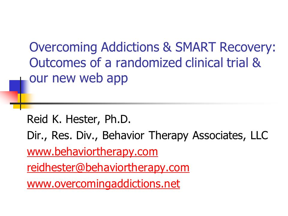Overcoming Addictions & SMART Recovery: Outcomes of a randomized clinical trial & our new web app Reid K.