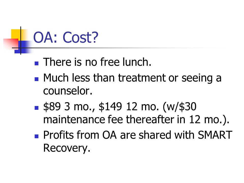 OA: Cost. There is no free lunch. Much less than treatment or seeing a counselor.