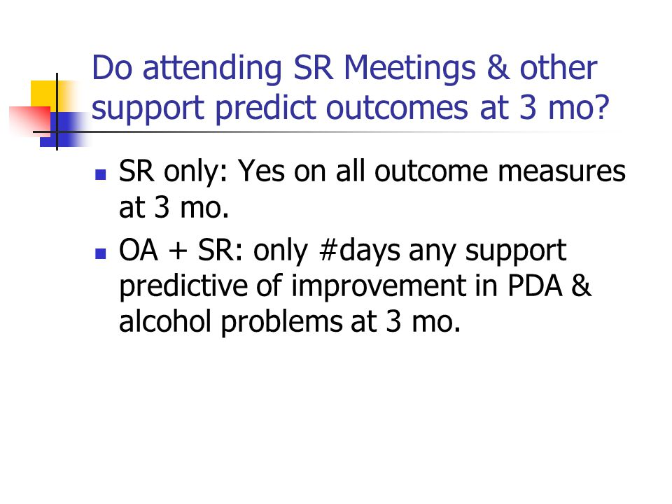 Do attending SR Meetings & other support predict outcomes at 3 mo.