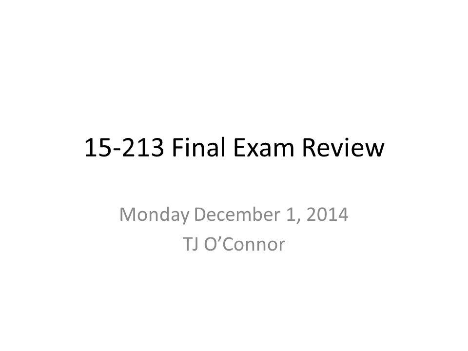 15-213 Final Exam Review Monday December 1, 2014 TJ O'Connor