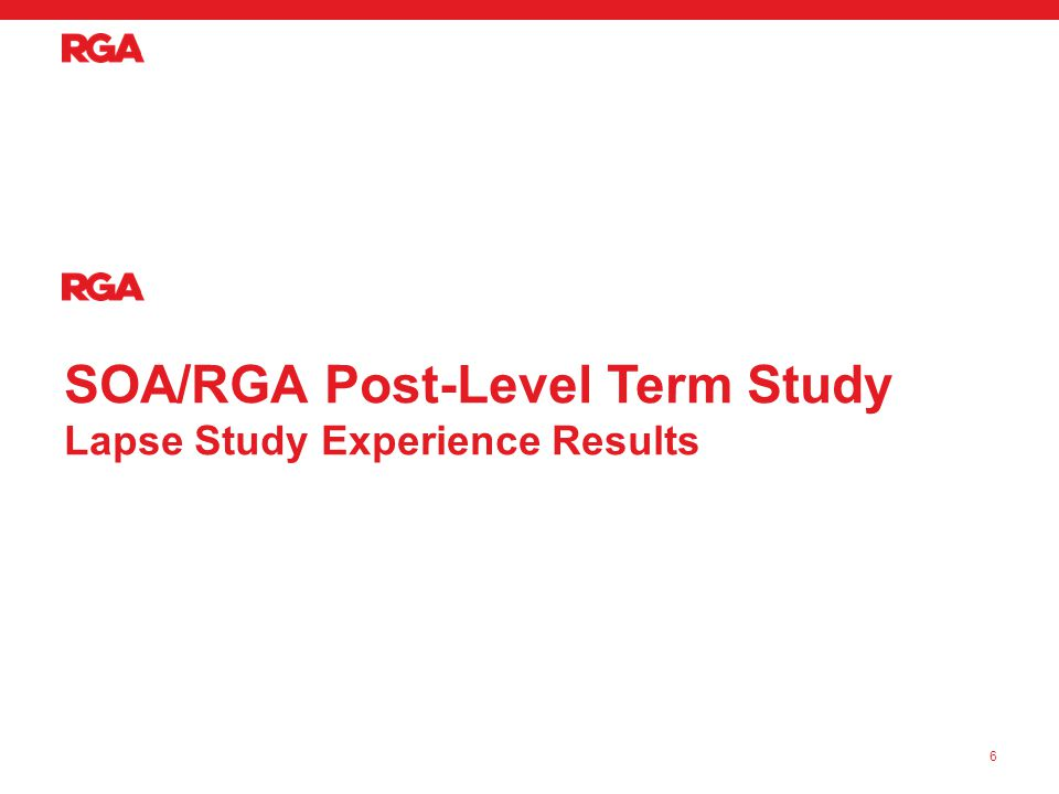 SOA/RGA Post-Level Term Study Lapse Study Experience Results 6