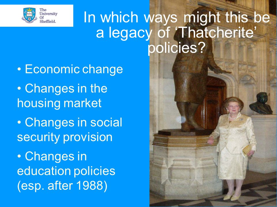 Economic change Changes in the housing market Changes in social security provision Changes in education policies (esp.