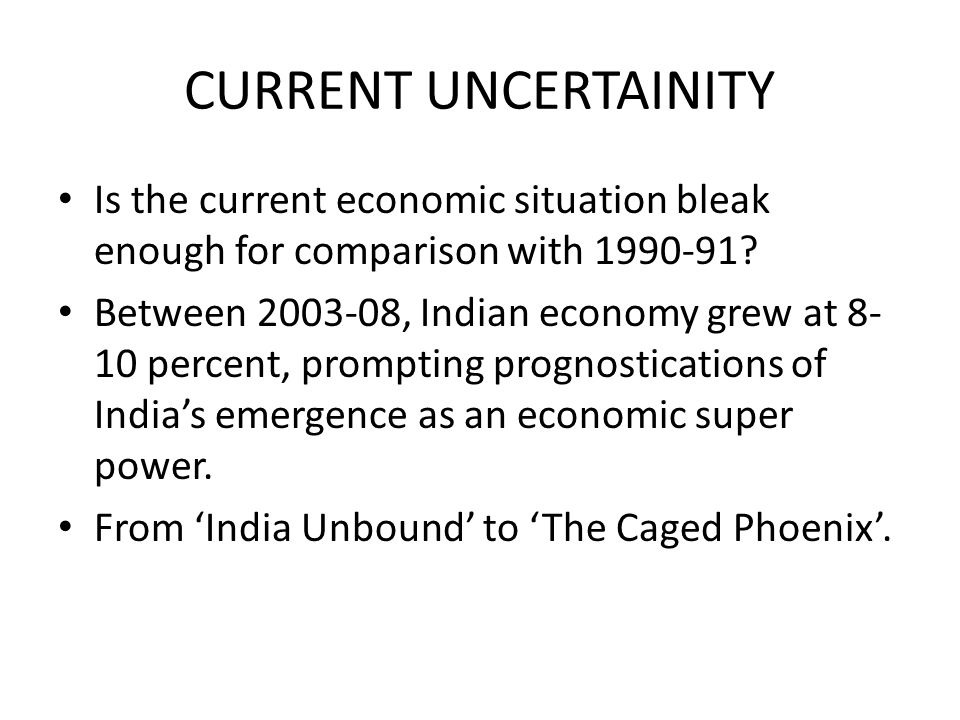 CURRENT UNCERTAINITY Is the current economic situation bleak enough for comparison with 1990-91.