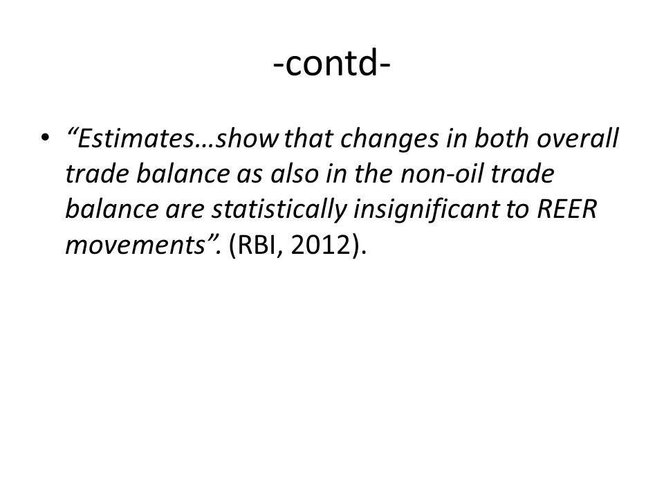 Estimates…show that changes in both overall trade balance as also in the non-oil trade balance are statistically insignificant to REER movements .