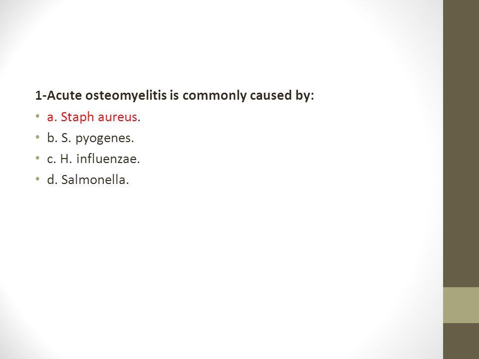 2-Acute osteomyelitis usually begins at: a.Epiphysis.
