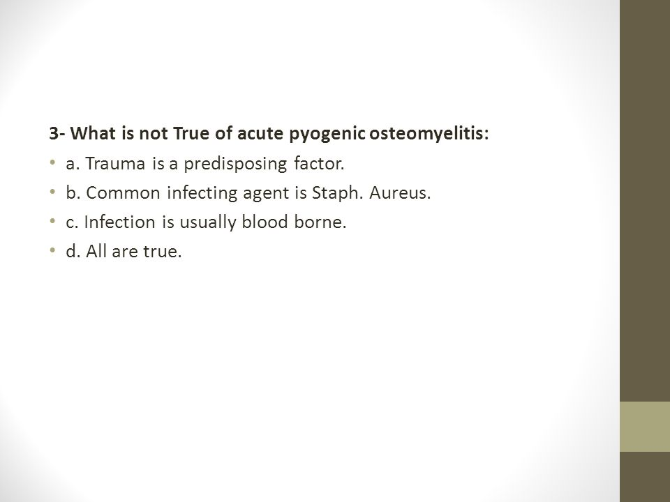3- What is not True of acute pyogenic osteomyelitis: a.