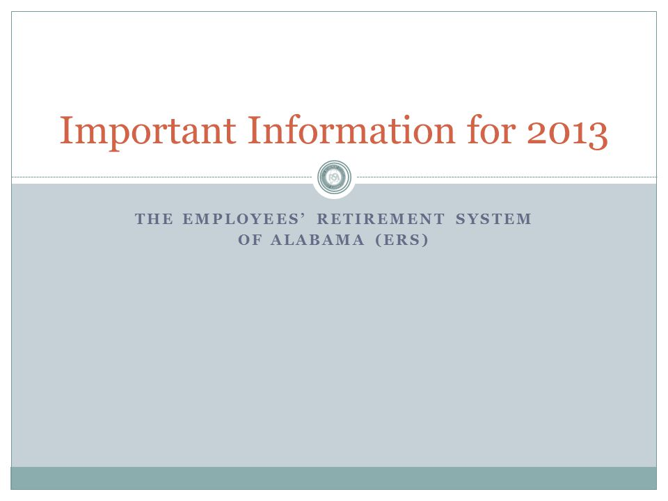 THE EMPLOYEES' RETIREMENT SYSTEM OF ALABAMA (ERS) Important Information for 2013