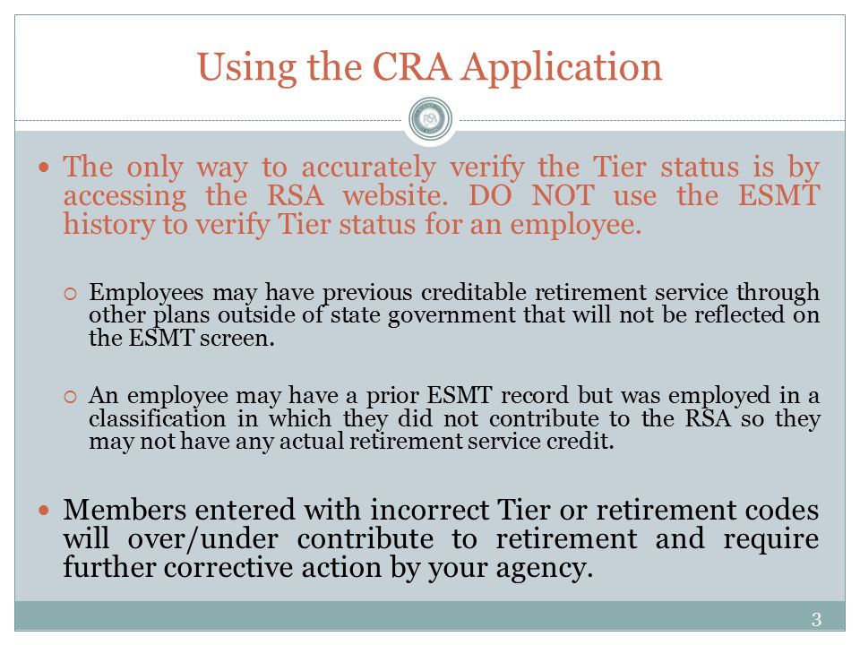 Using the CRA Application The only way to accurately verify the Tier status is by accessing the RSA website.