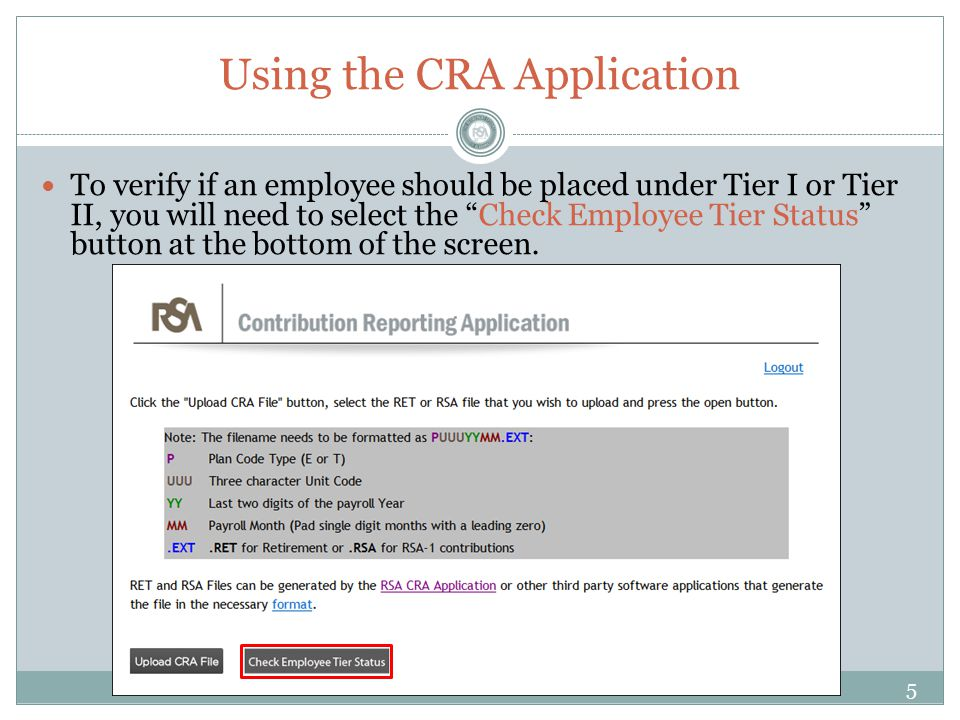 Using the CRA Application To verify if an employee should be placed under Tier I or Tier II, you will need to select the Check Employee Tier Status button at the bottom of the screen.