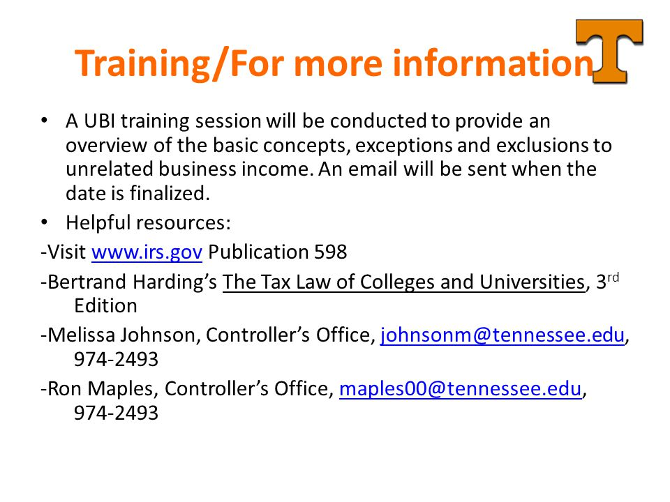 Training/For more information A UBI training session will be conducted to provide an overview of the basic concepts, exceptions and exclusions to unrelated business income.