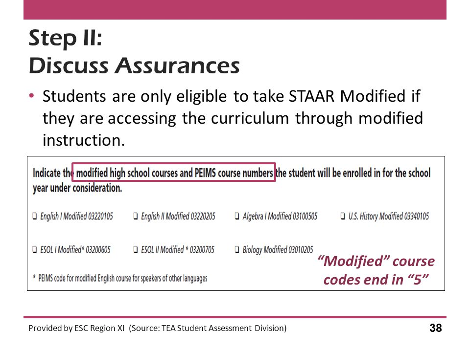 Step II: Discuss Assurances Students are only eligible to take STAAR Modified if they are accessing the curriculum through modified instruction. Provi