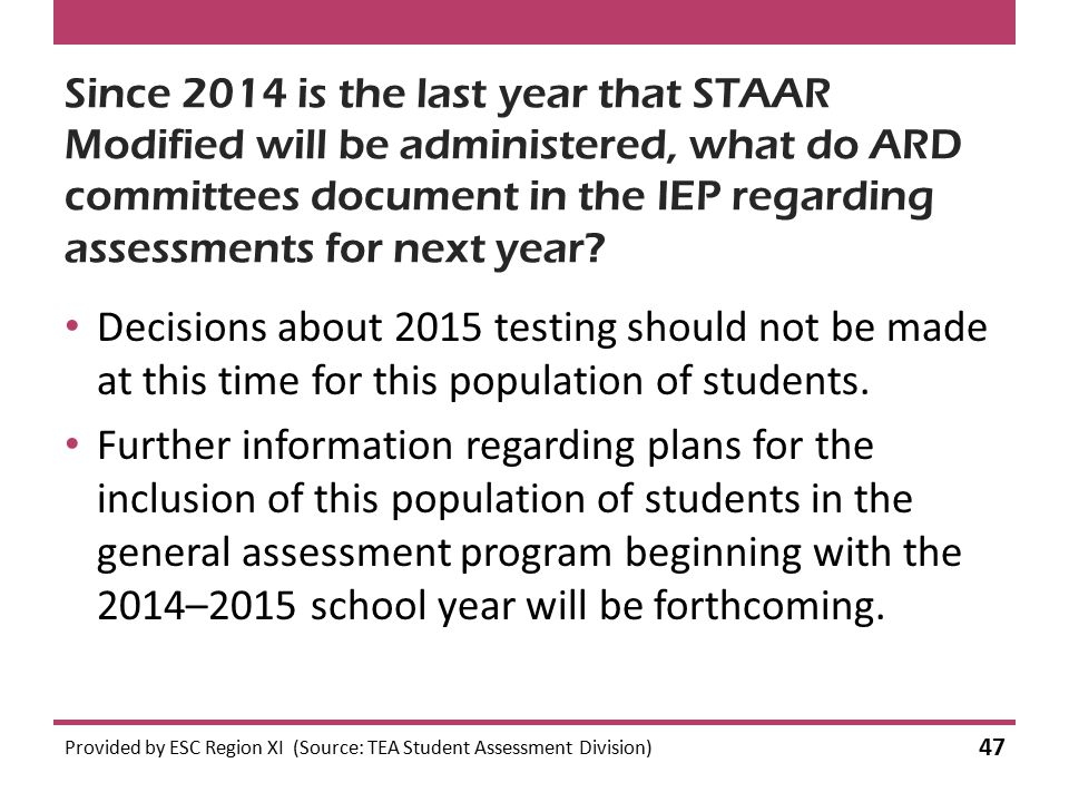 Since 2014 is the last year that STAAR Modified will be administered, what do ARD committees document in the IEP regarding assessments for next year.