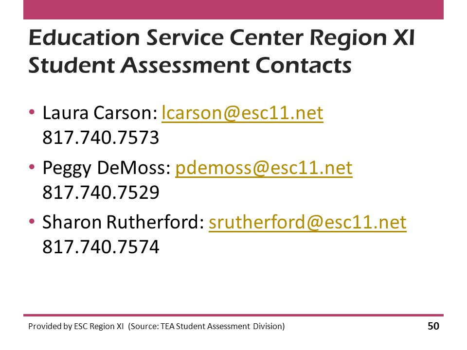 Education Service Center Region XI Student Assessment Contacts Laura Carson: lcarson@esc11.net 817.740.7573lcarson@esc11.net Peggy DeMoss: pdemoss@esc