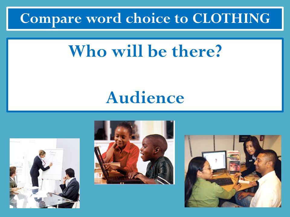 Compare word choice to CLOTHING Adapts to audience and purpose Formal vs. Informal